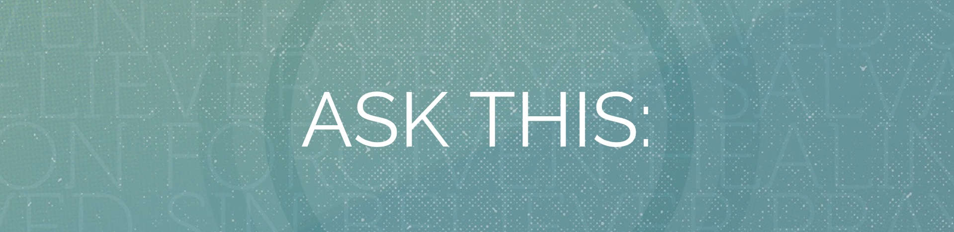 Ask This: