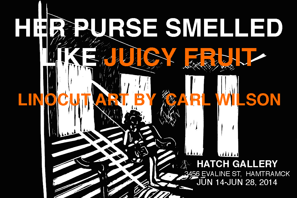 Her Purse Smelled Like Juicy Fruit: An Exhibit of Prints by Carl Wilson, June 14-28
