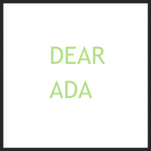 (2012-PRESENT)    Dear Ada is a modern epistolary founded by myself and Mitu Khandaker . The site follows the great feminist tradition of letter writing and hosts communications and thoughts in gender and games.    This project was supported by Feminists in Games and a response to the personal correspondence between the founders exploring their own feminism as women in gaming culture.