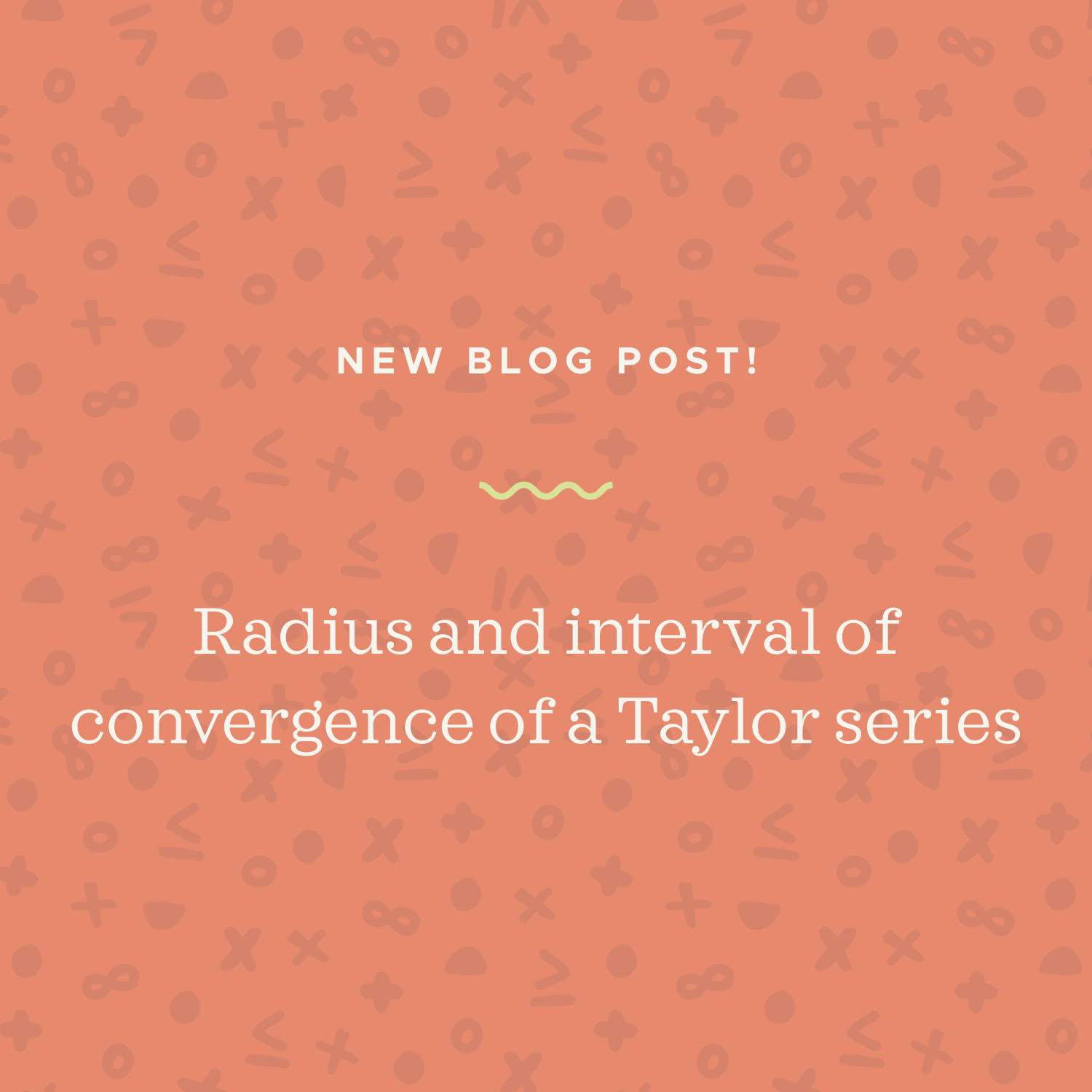 Radius and interval of convergence of a Taylor series blog post.jpeg