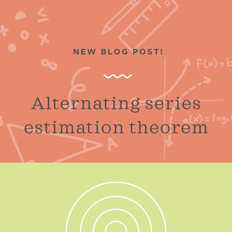Alternating series estimation theorem blog post.jpeg