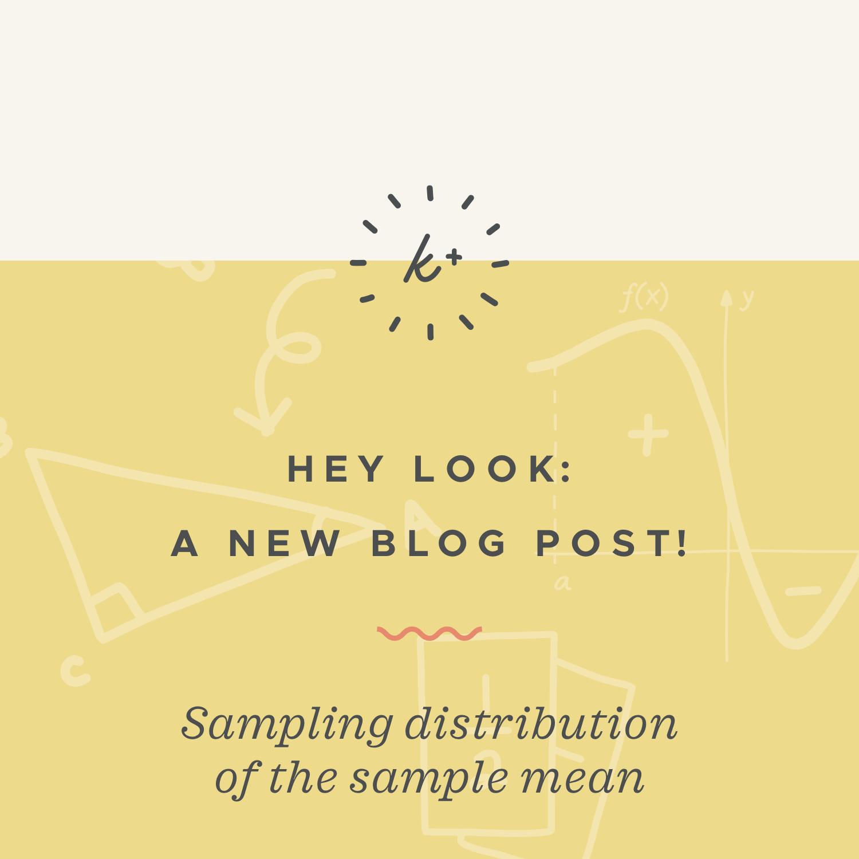 Sampling distribution of the sample mean blog post.jpeg