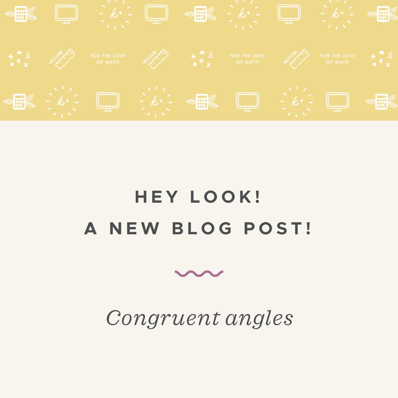 Congruent angles blog post.jpeg