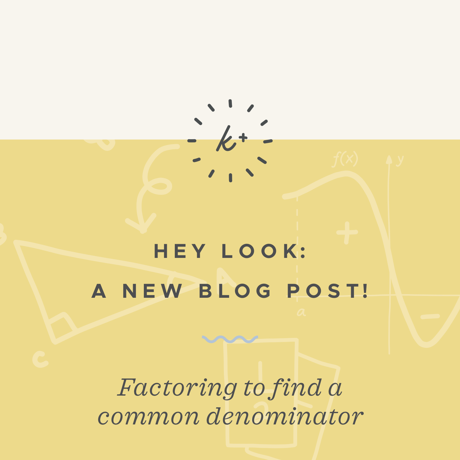 Factoring to find a common denominator blog post.jpeg