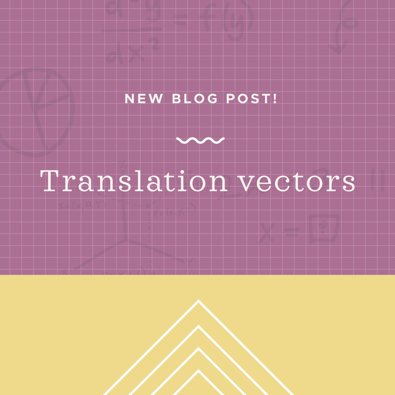 Translation vectors blog post.jpeg