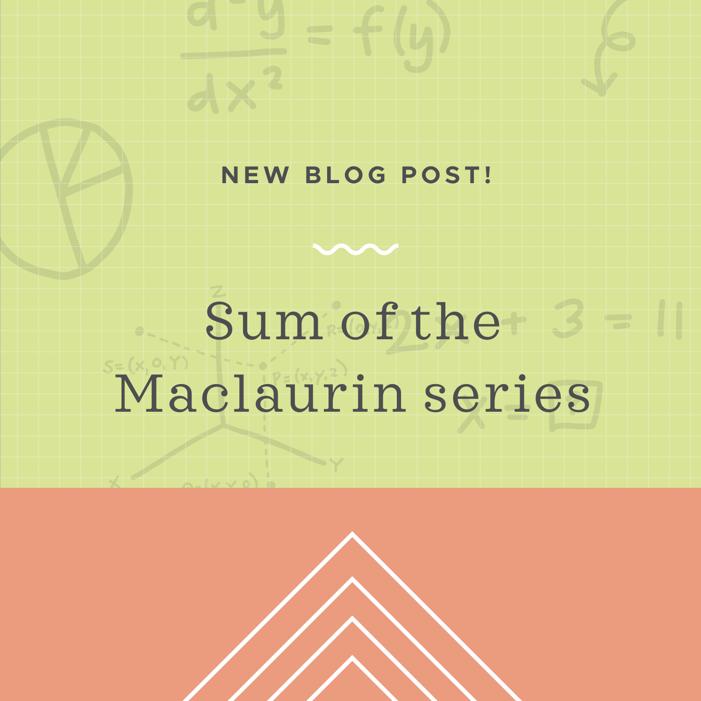 Sum of the maclaurin series blog post.jpeg