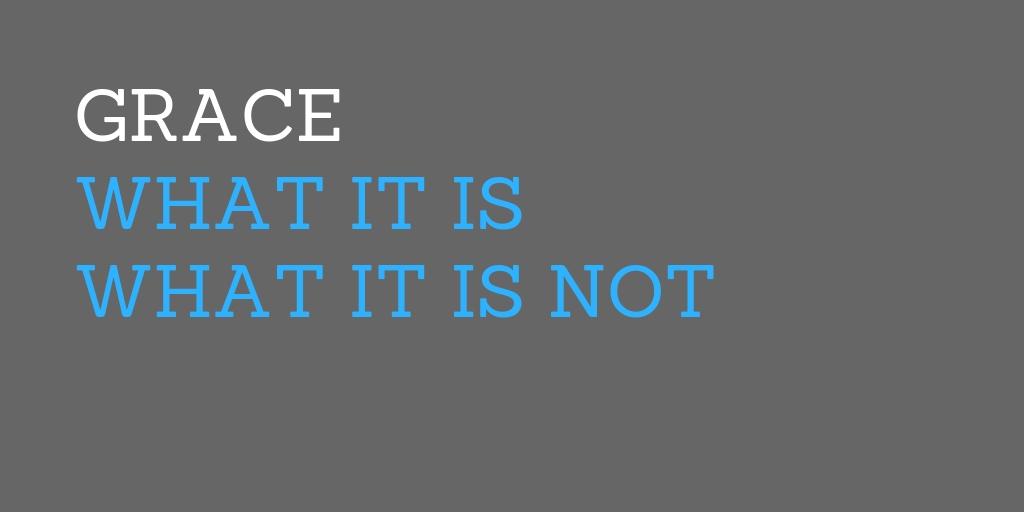 Grace - What It Is, What It Is Not.jpg