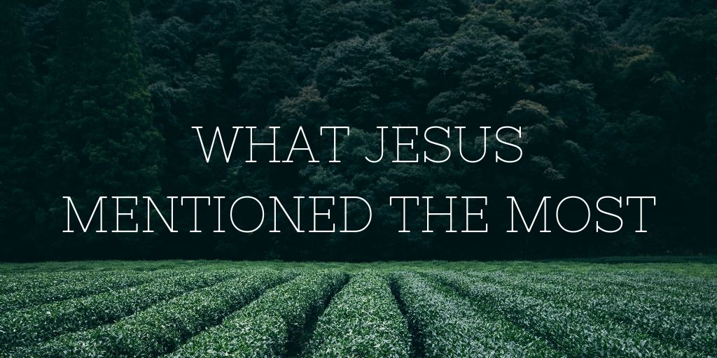 What Jesus Mentioned the Most.jpg