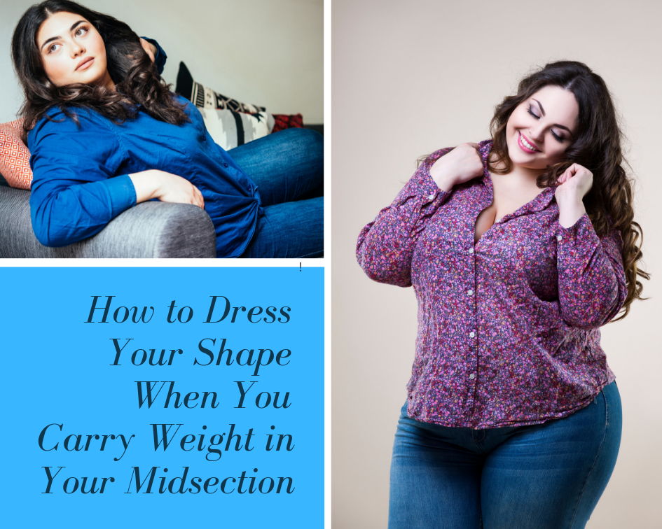 How to Dress your shape when you carry weight in your midsection.png