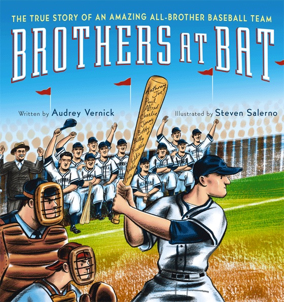 Brothers at Bat: The True Story of an Amazing All-Brother Baseball Team  by Audrey Vernick, illustrated by Steven Salerno