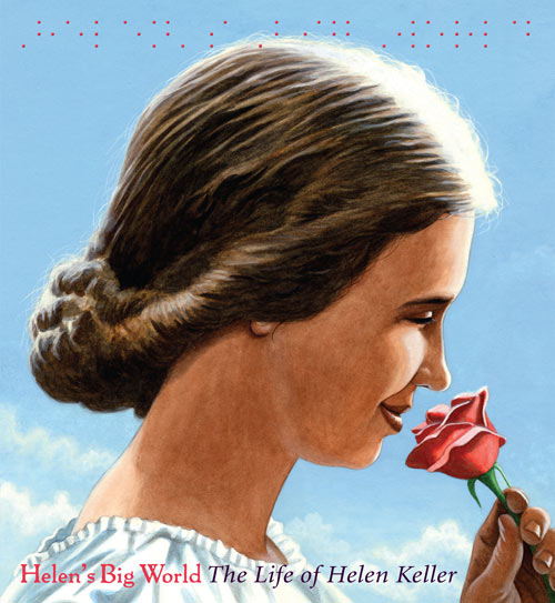 Helen's Big World: The Life of Helen Keller   by Doreen Rappaport, illustrated by Matt Tavares