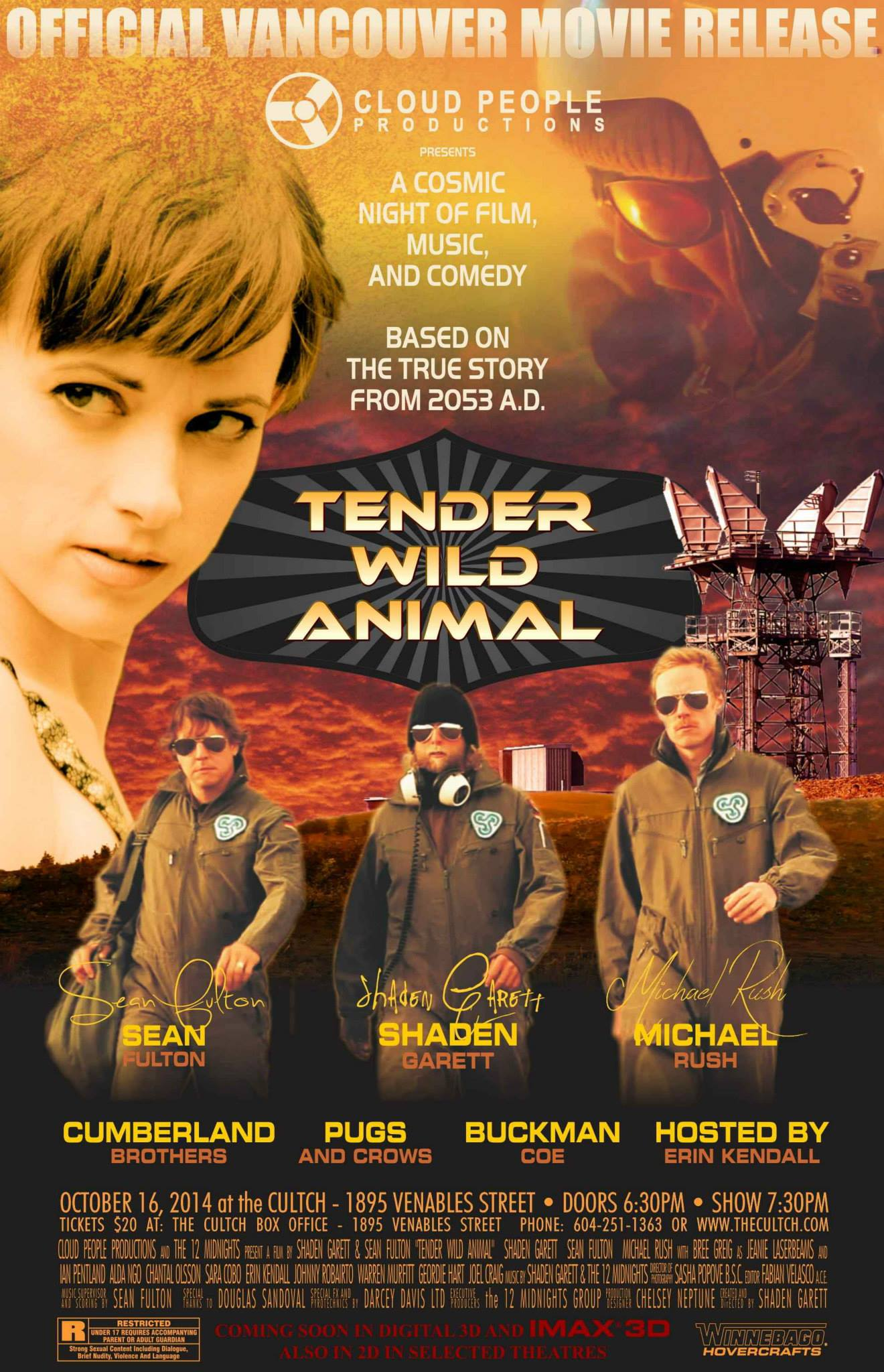 TENDER WILD ANIMAL - movie release AND concert!!!!     Cloud People Productions is proud to present an evening featuring a stellar line-up of film, comedy, and live music from, The CUMBERLAND BROS (featuring Archie Pateman) , Juno award winning PUGS and CROWS, BUCKMAN COE, ERIN KENDALL, and more!!!!!!    This intergalactic fusion of sight and sound will climax with the official unveiling of the latest creation from SHADEN GARETT & SEAN FULTON....The Stunning and Sensational 15 minute Steam-Punk Sci-Fiction movie/video that has been seen by TV and movie goers across the rest of the world FINALLY arrives in the city where it all began!!!    facebook event page