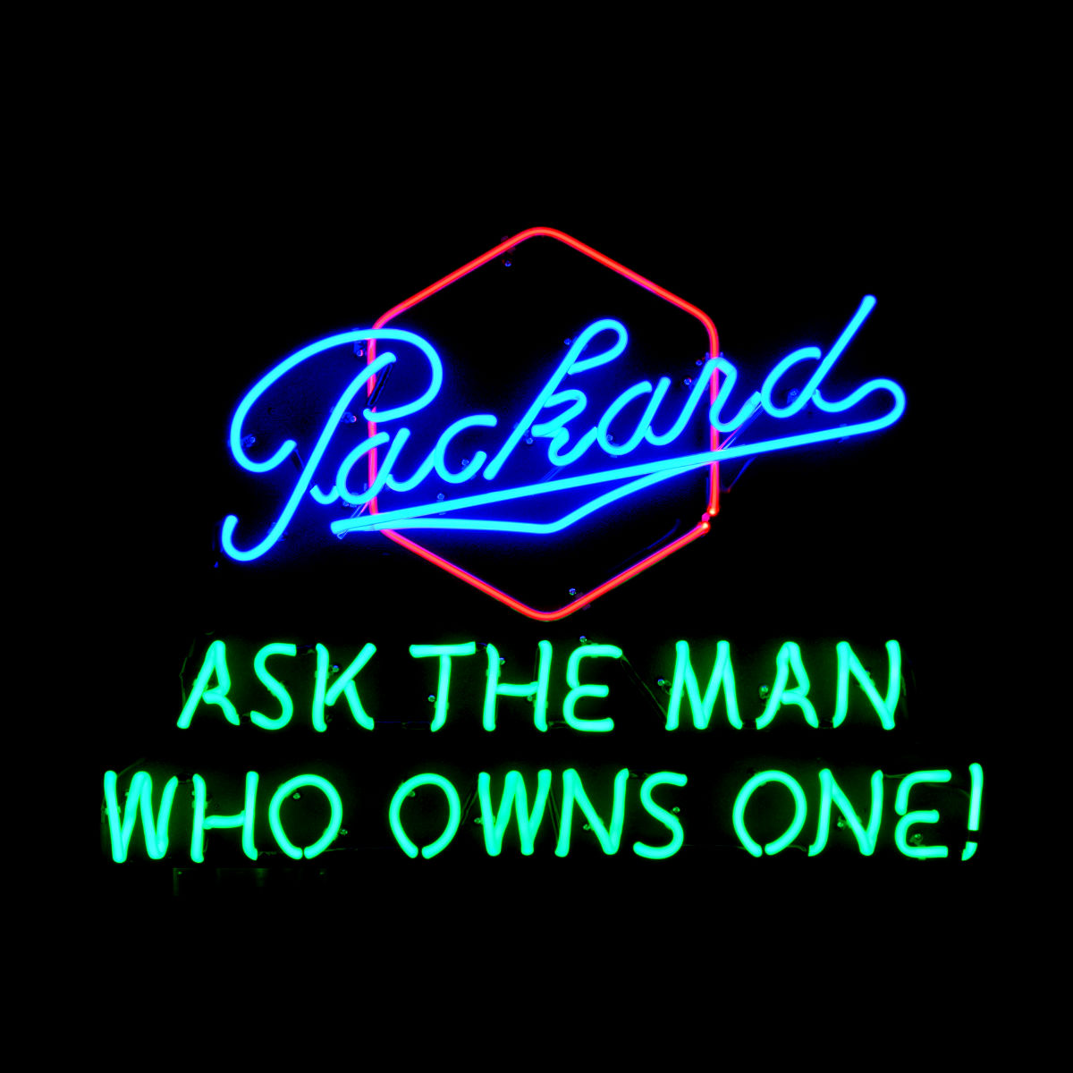"""""""Packard - Ask The Man Who Owns One!"""" Neon Sign by John Barton - former Packard New Car Dealer"""