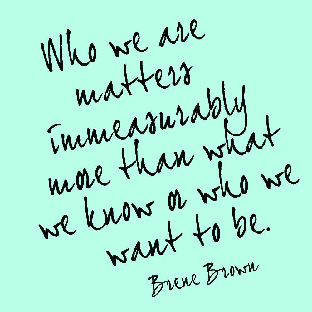brene brown-who we are.jpg