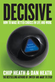 Decisive: How to Make Better Choices in Life and Work, by Chip & Dan Heath