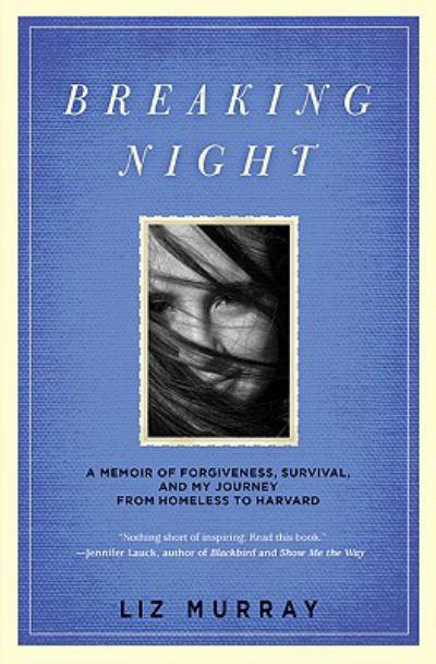 """Breaking Night: A Memoir of Forgiveness, Survival And My Journey From Homeless to Harvard"" by Liz Murray"