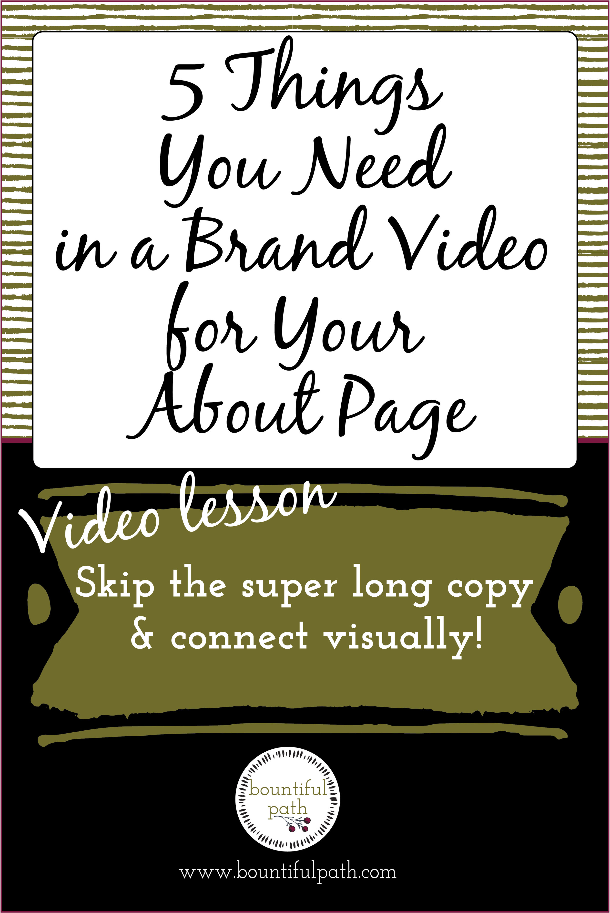 Your about page is one of the most frequently visited pages on your site, so make sure you're making the most of it! Learn how to use a brand video to connect instantly with your ideal customers rather than giving them a long page of copy to read through   Check out Bountiful Path for the video lesson.