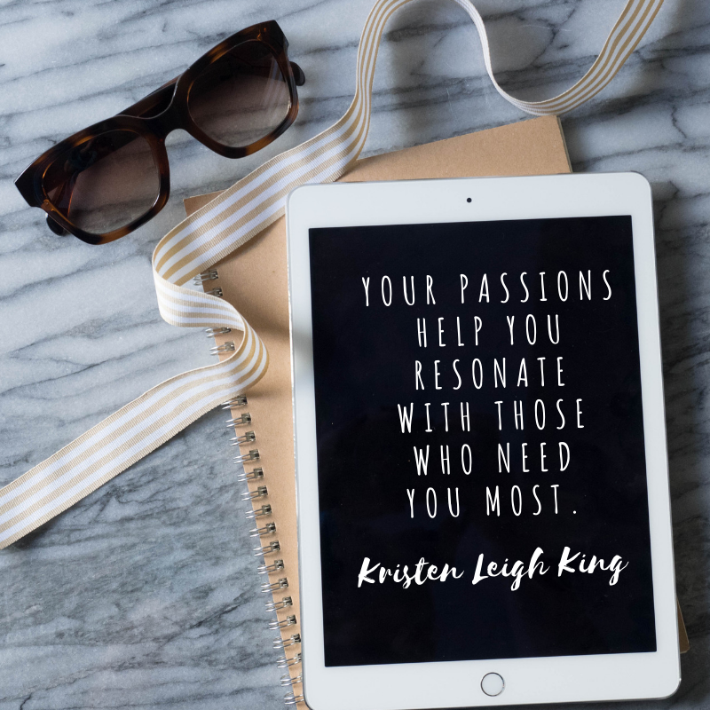 Your passions help you resonate with those who need you most_Kristen Leigh King