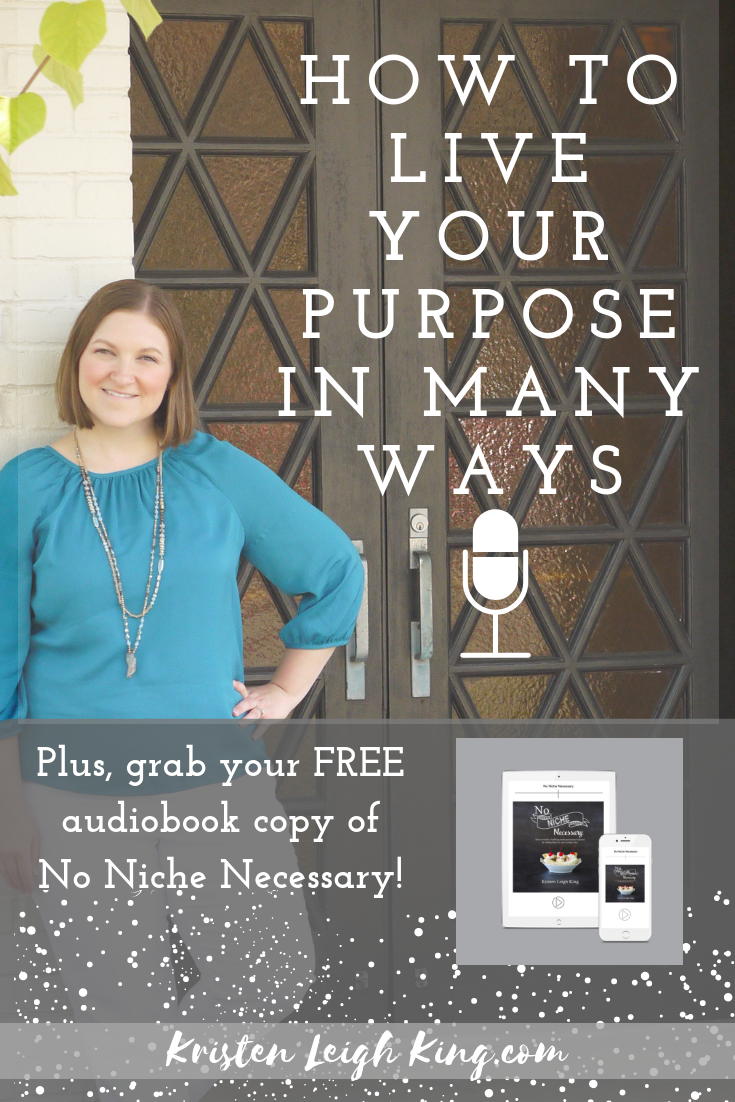 How to live your purpose in many ways_Your Tailor Made Biz podcast with Kristen Leigh King