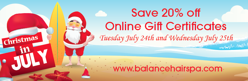 Save 20% off a Balance Hair Spa Gift Certificate Online only on July 24th and 25th.