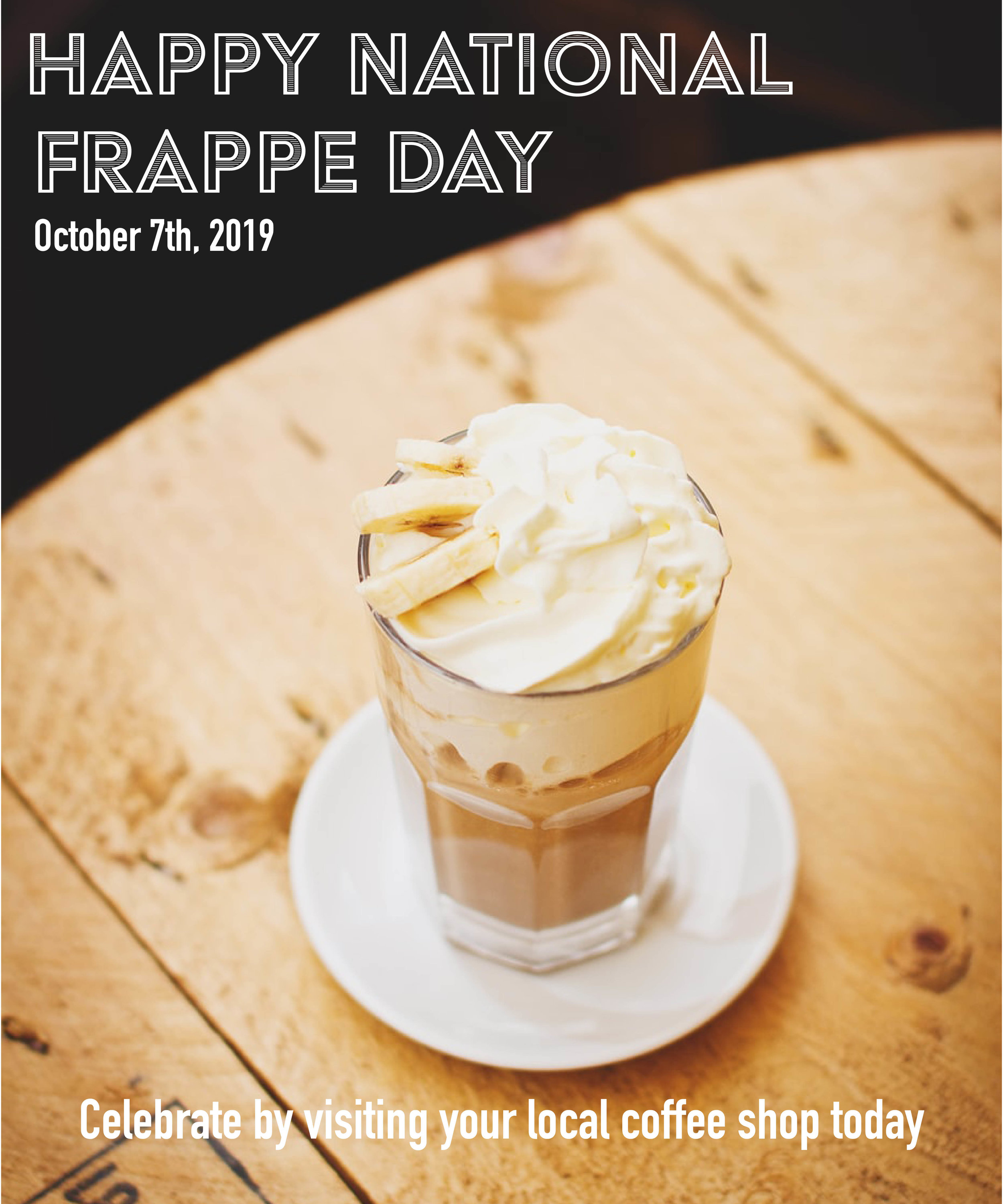 Oct. 7th, 2019, is National Frappe Day. Frappes are a cold, flavorful drink with multiple different combinations. It is usually blended with coffee or fruits. Let's celebrate #NationalFrappeDay and visit a coffee shop today.