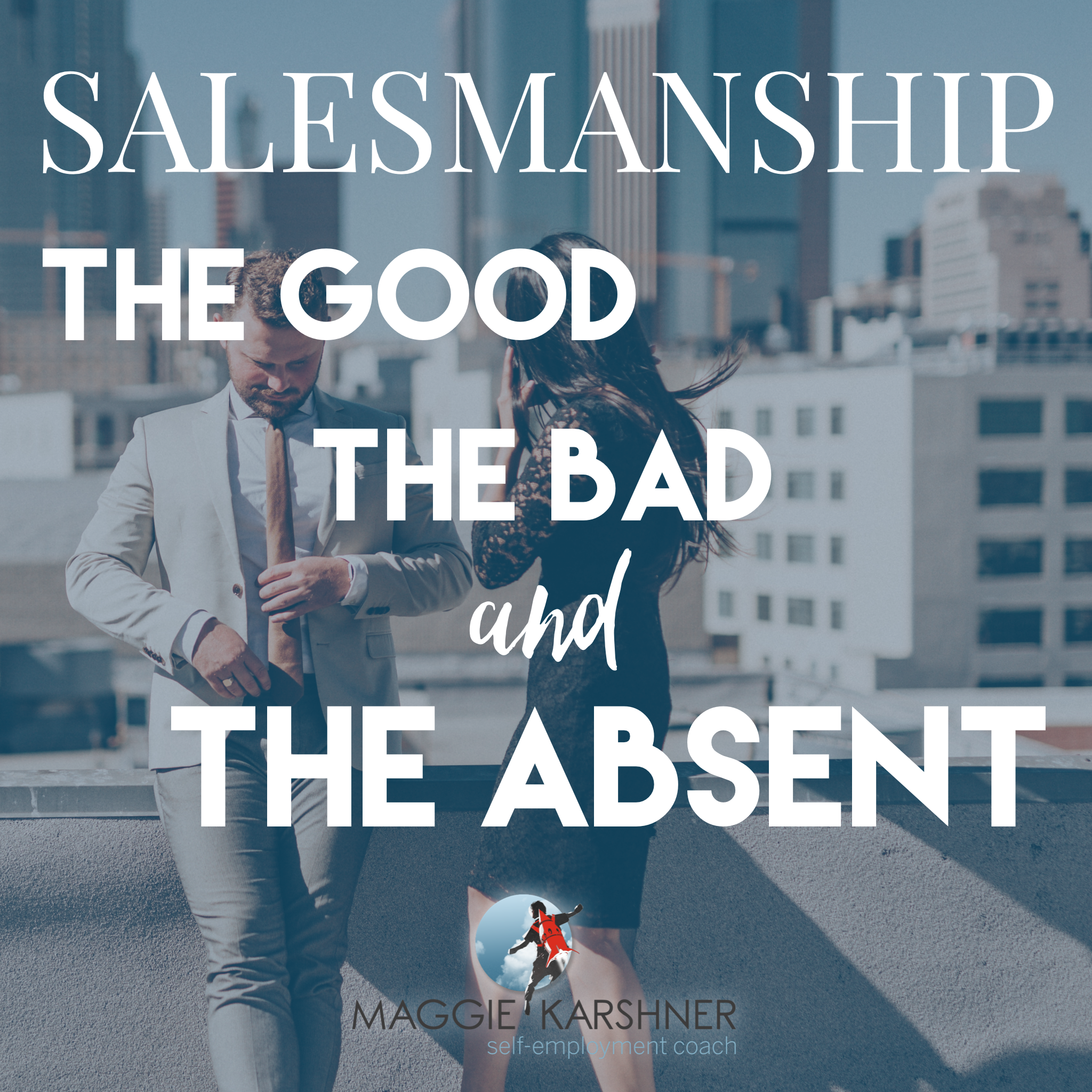 Salesmanship-the-good-the-bad-and-the-absent_square.png
