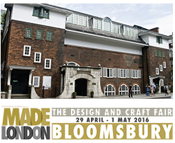 MADE LONDON – Bloomsbury The Design and Craft Fair Mary Ward House 5-7 Tavistock Place, WC1H 9SN  Friday 29th April 10am - 6pm Saturday 30th April 10am - 6pm Sunday 1st May 10am - 5pm