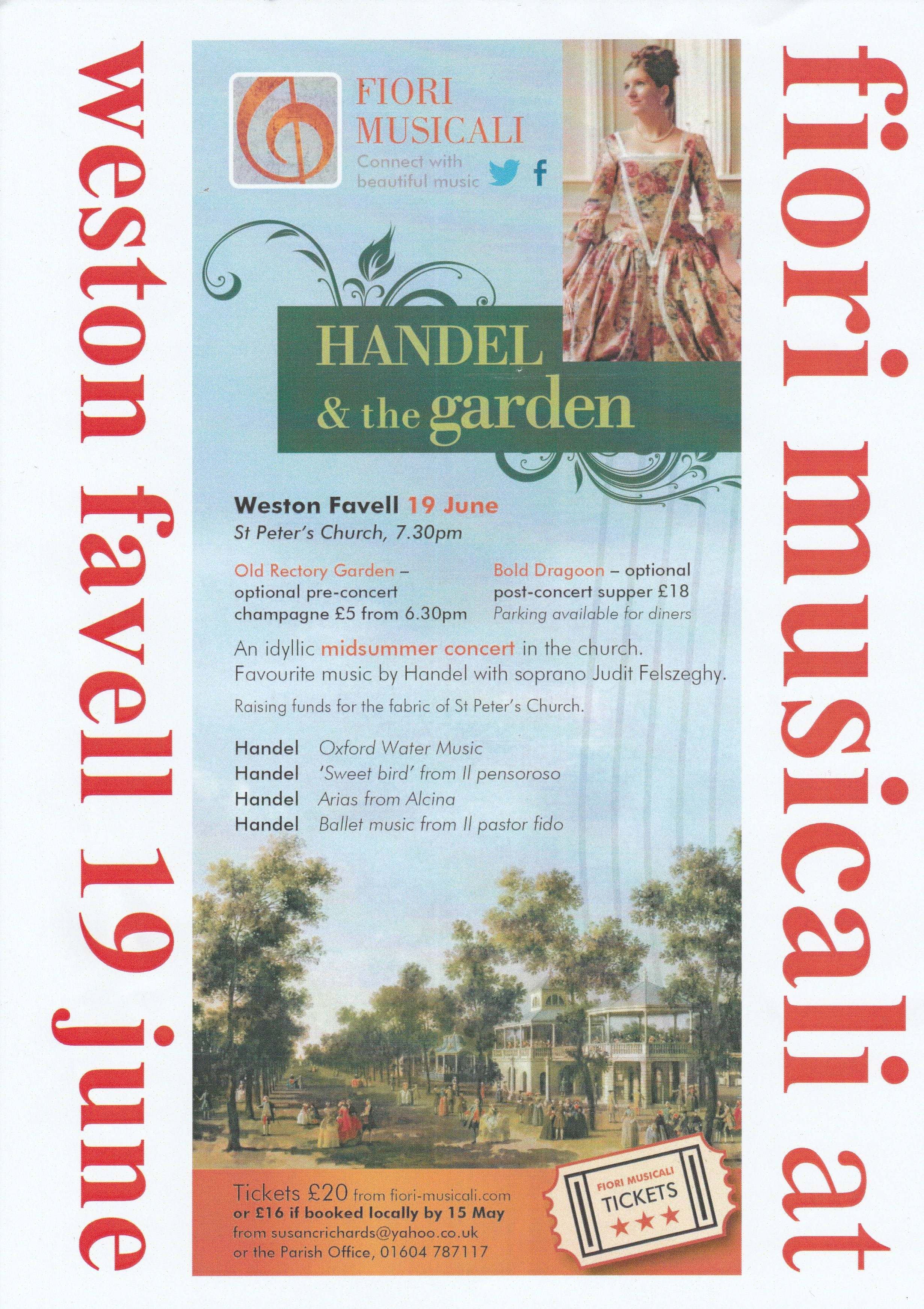Handel and the Garen By Fiori Musicali  Hosted at St. Peter's Church Weston Favell  Event Starts at 7.30pm  Pre-Concert Champagne at  Old Rectort Garden  costing £5.  Optional Post-Concert Supper at  Bold Dragon  costing £18  Concert Tickets £20 from www.fiori-musicali.com or £16 if booked locally by 15th May from susanrichards@yahoo.com or the Parish Office on 01604 787117.