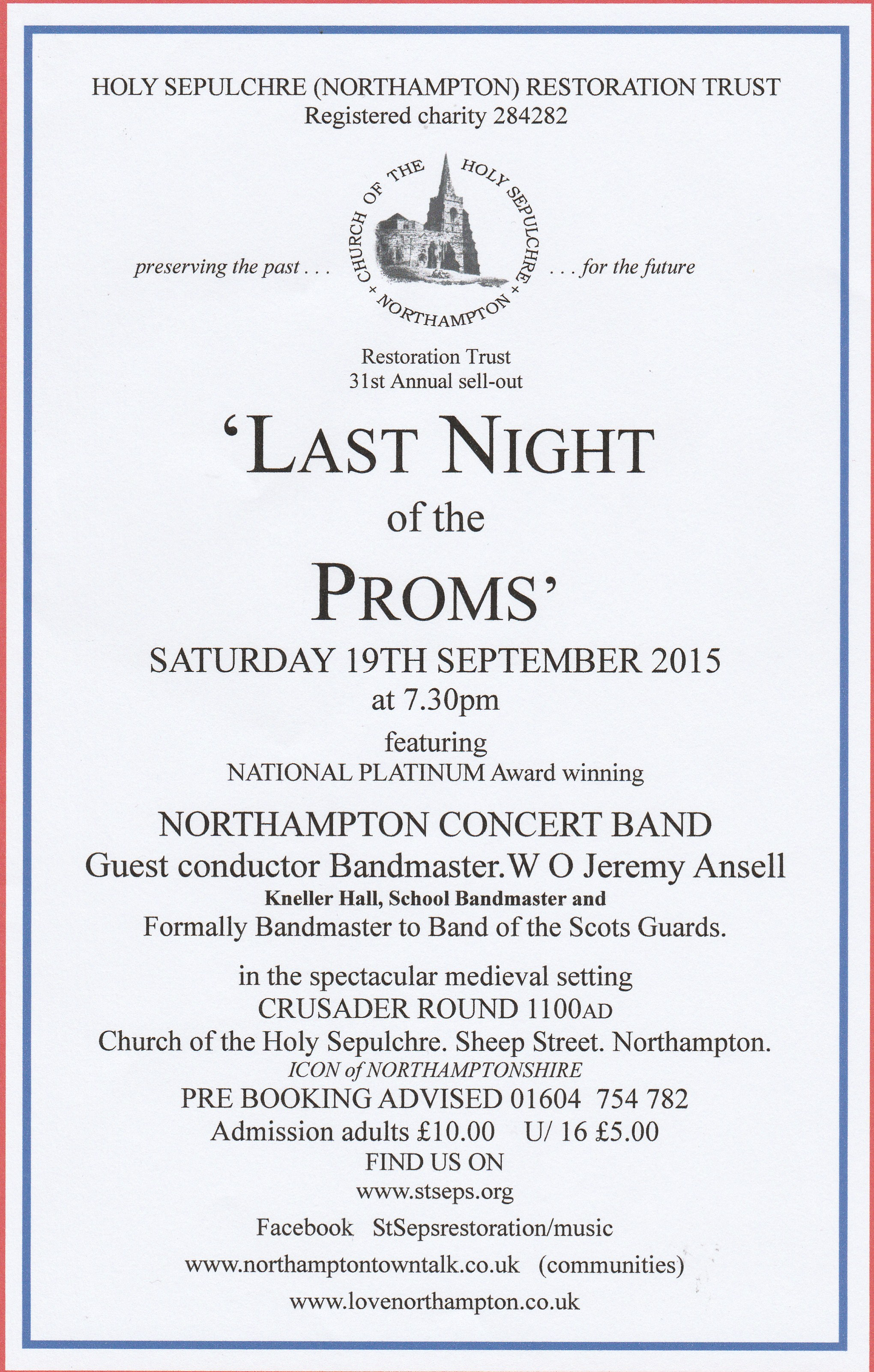 Last Night of the Proms at The Church of the Holy Sepuchlre Northampton!  Saturday 19th September at 7.30pm.  Featuring national platinum award winning Northampton Concert Band.  Admission: Adults £10.00, U16s £5.00  Book on 01604 754782  Web: www.stseps.org, Facebook:StSepsrestoration/music