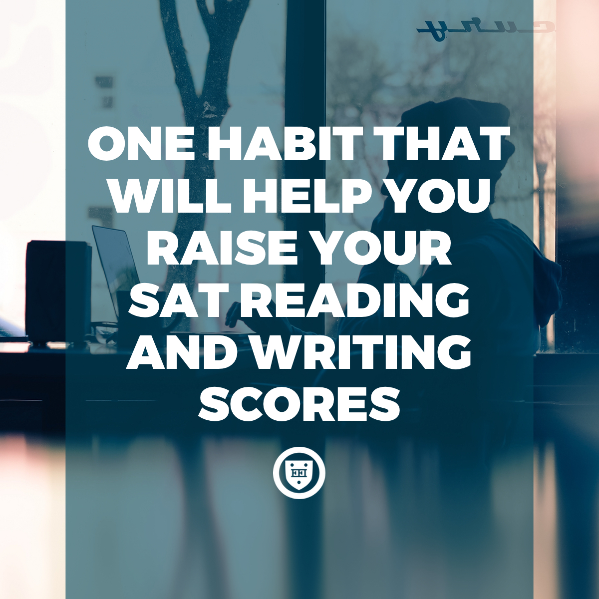 One Habit That Will Help You Raise Your SAT Reading and Writing Scores