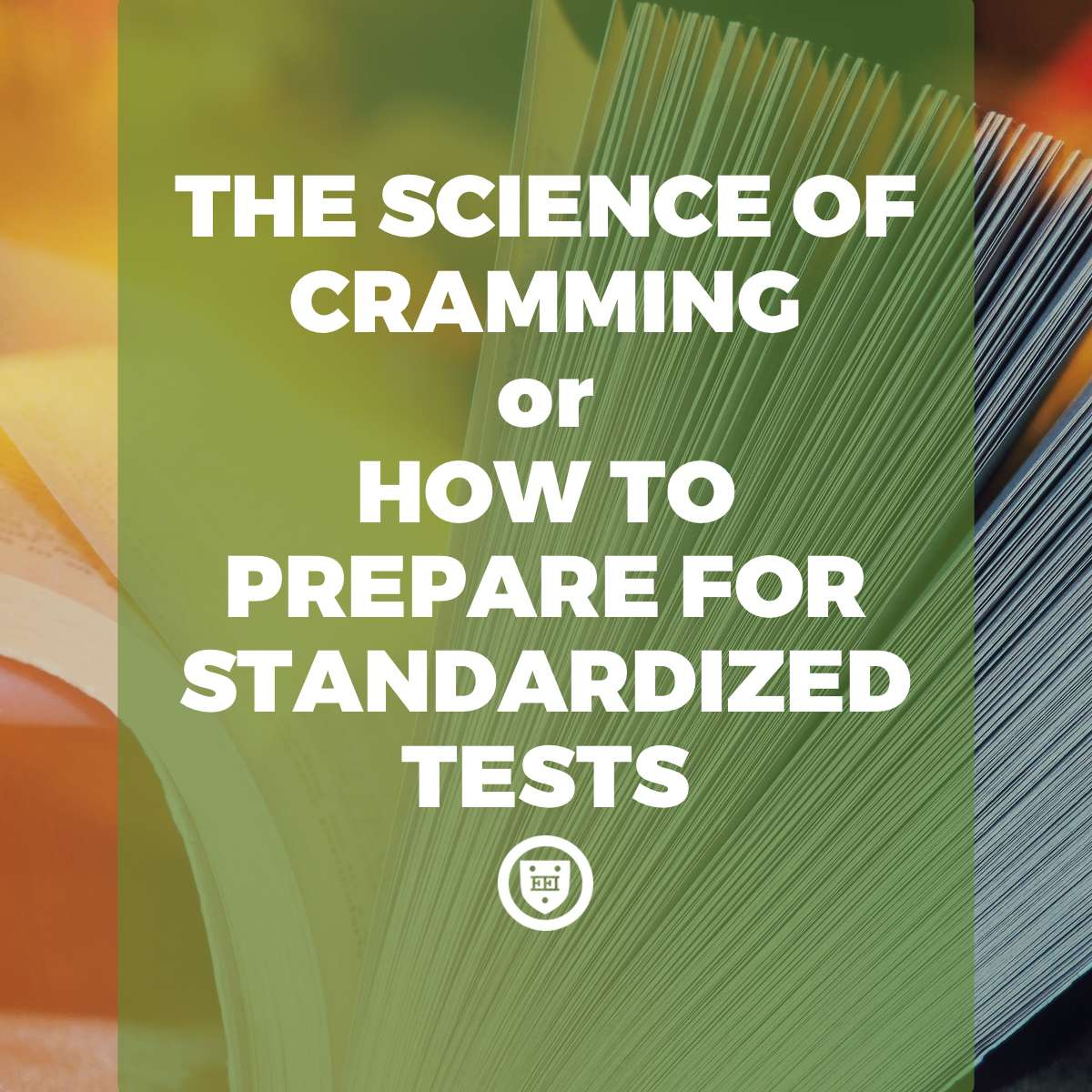 The Science of Cramming, or How to Prepare for Standardized Tests