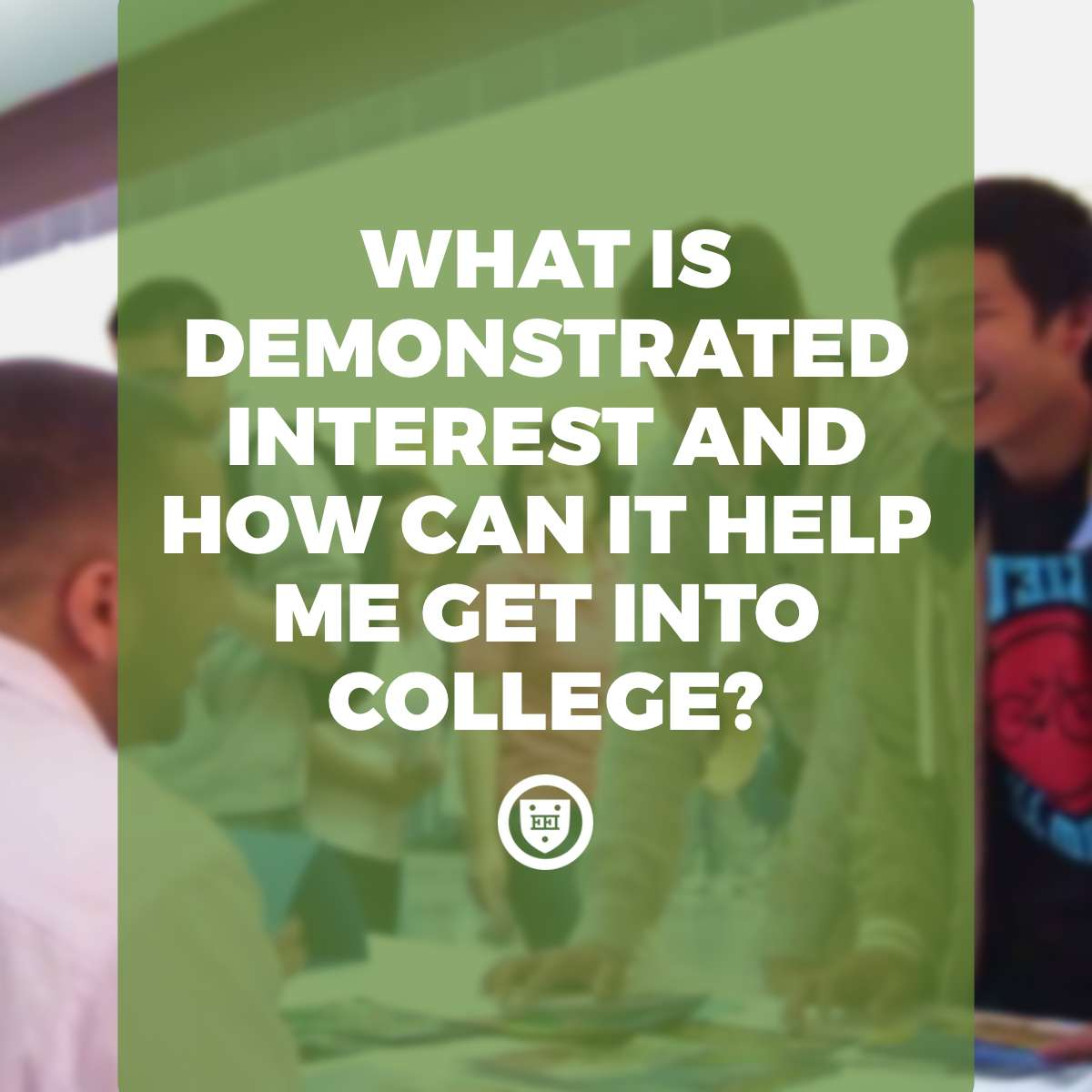 What is demonstrated interest and how can it help me get into college?