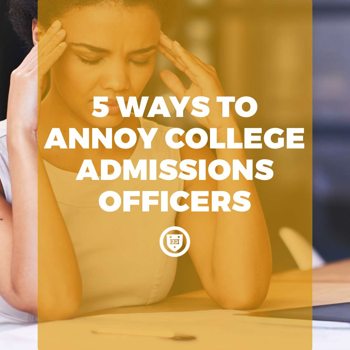 5 Ways to Annoy College Admissions Officers