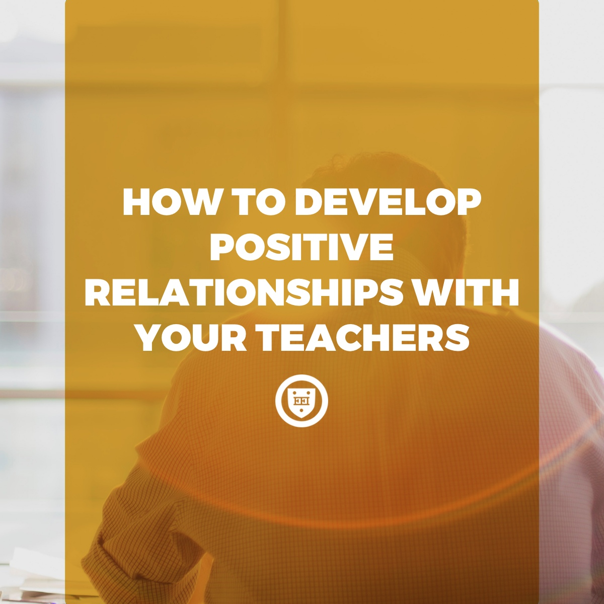 How to Develop Positive Relationships with Your Teachers
