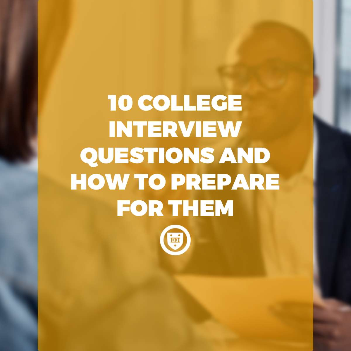 10 College Interview Questions and How to Prepare for Them