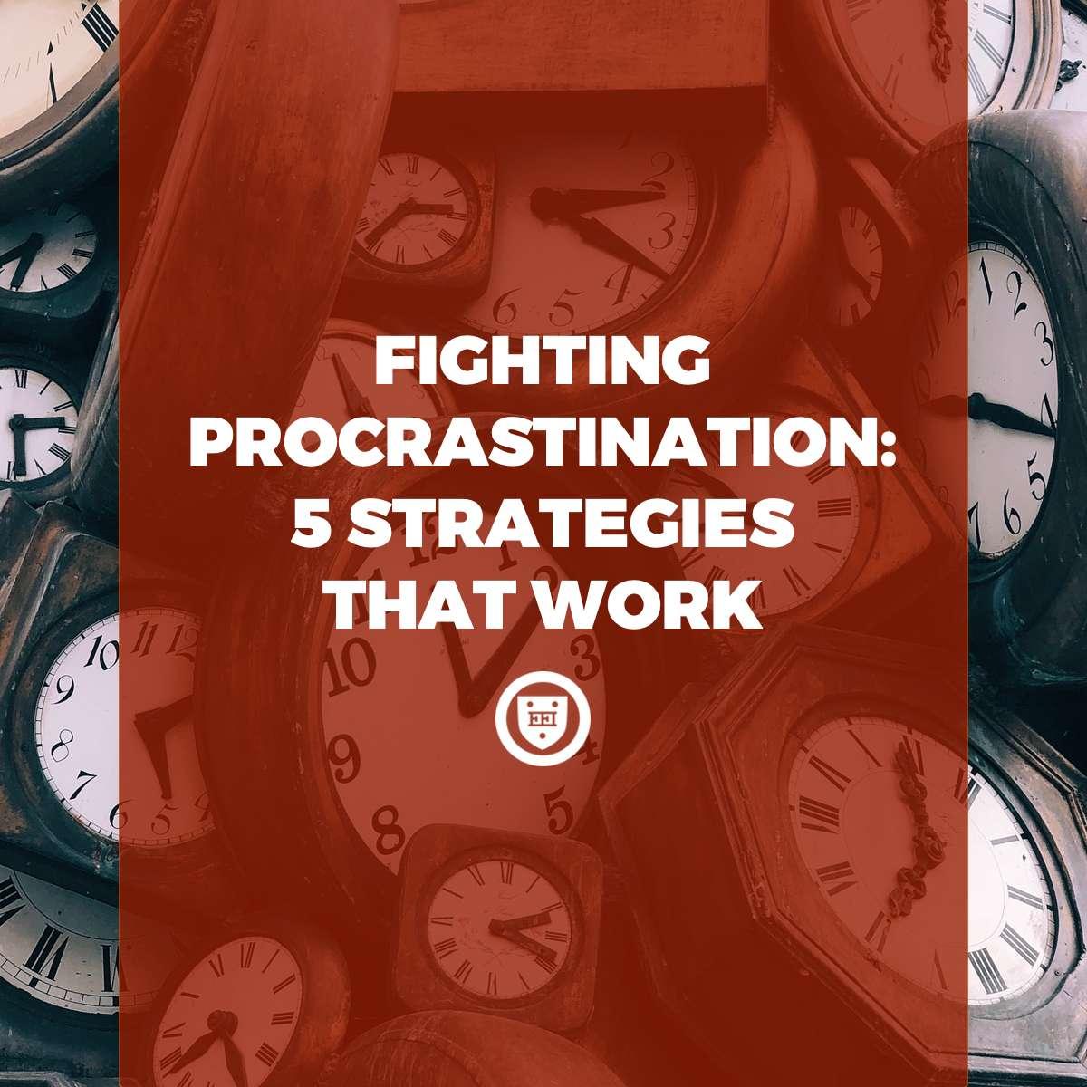 Fighting Procrastination: 5 Strategies That Work