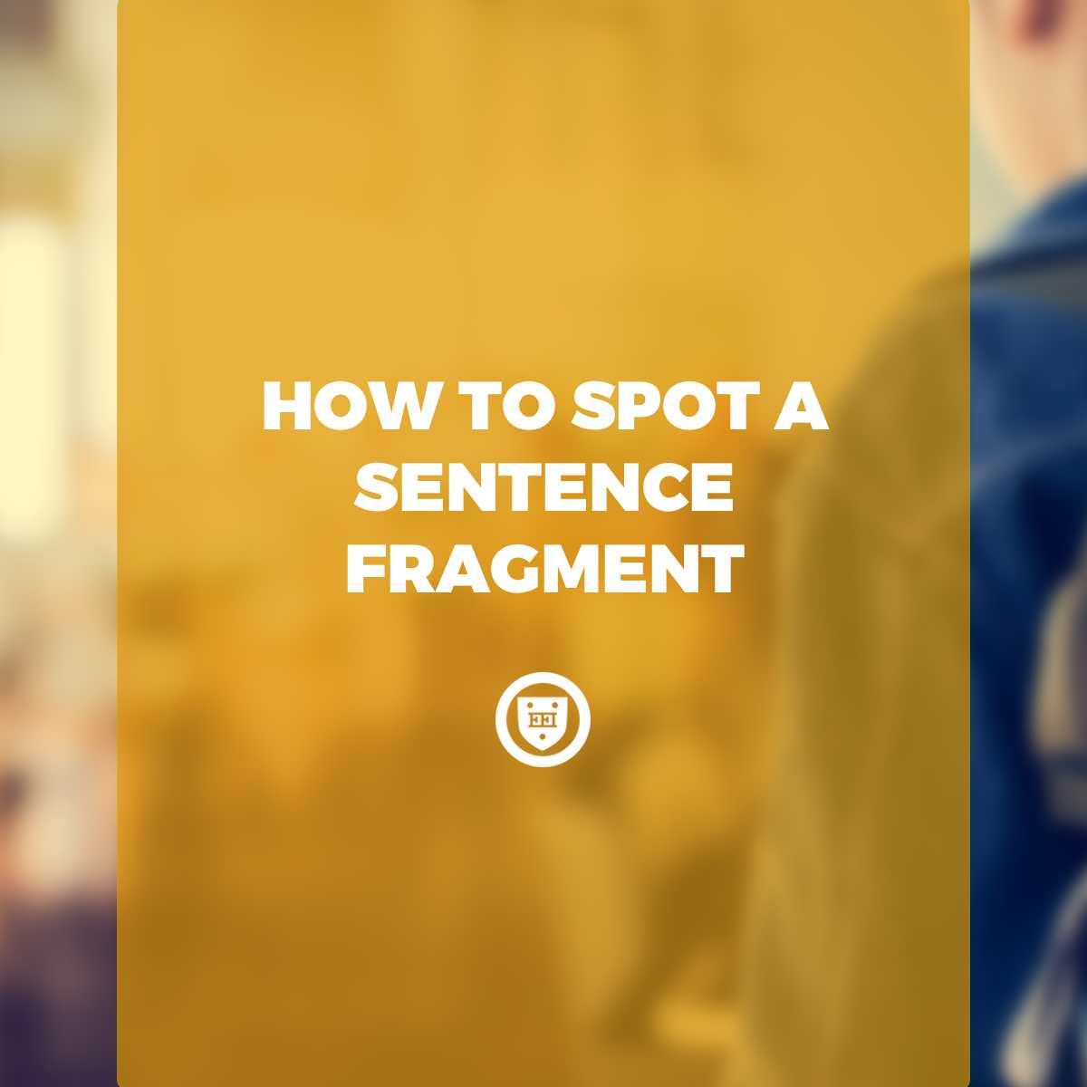 How to Spot a Sentence Fragment
