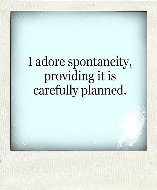 I adore spontaneity.jpg