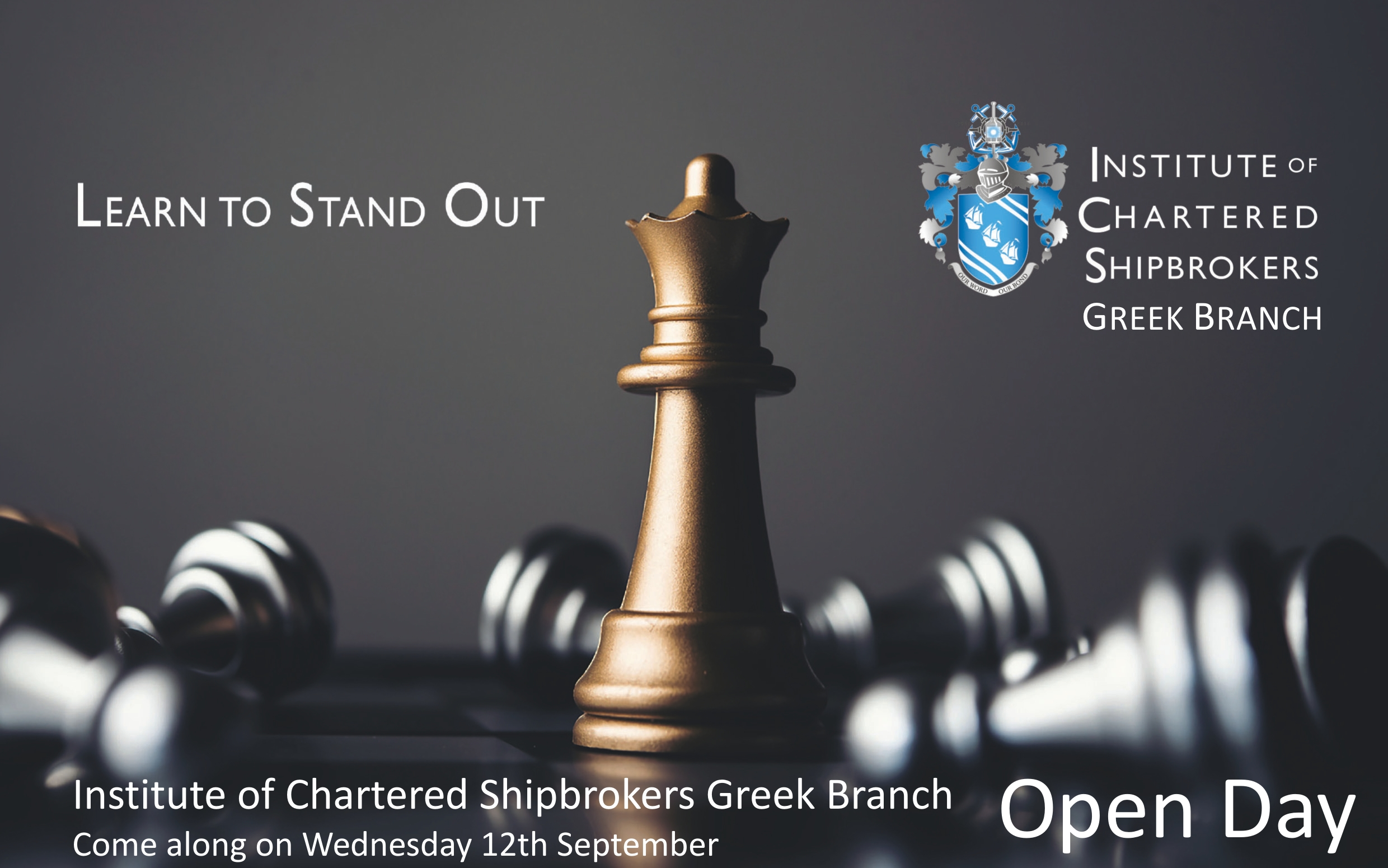 The HMC / ICS Greek Branch is opening its doors to potential students on  Wednesday, 12 September 2018 from 11:00 to 19:00.   Participants will have the chance to find out more about the     ICS Annual Professional Maritime Programme   &   ICS Examinations  , what it offers & its entry requirements.   Meet local tutors, discuss with them about the   ICS Syllabus     and finally find and out about the   ICS Membership   the unique hallmark of professionalism in the international shipping industry.   Give your career a lift by studying for recognized qualifications with the industry's leading professional body.   - Comprehensive syllabus: covers all major disciplines in commercial shipping - Flexible study options: plan study around work and family commitments - Recognized: become certified in your chosen field with onward pathways toward chartered status - Relevant: led by practitioners for practitioners - International: supported by our international network of branches, teaching centers and members - Advance: members of the Institute enjoy enhanced careers in the shipping industry   Who may attend:    - Graduates  and  Professionals  of finance, management, legal and engineering background who wish to enter into the shipping industry.  - Shipping Professionals  – shipbrokers, operators, charterers, maritime lawyers, agents, financiers- who wish to upgrade their theoretical and practical background and certify their expertise.   - Officers  of the  Merchant Marine  – willing to enhance their sea-going experience and practice with the commercial knowledge.    Venue : HMC Premises,1 Platonos str. & Sotiros Dios Str., Piraeus, 18535   Hours : 11:00-19:00   Registration:  In order to register at the Open Day, please click  here .