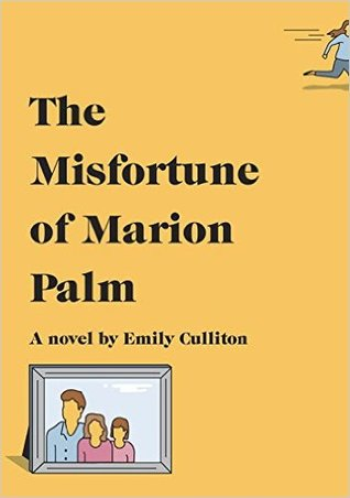 - I started The Misfortune of Marion Palm after reading a couple of really good, but really dark suspense novels, and it was just what the doctor ordered. Marion Palm is a middle-aged woman with a secret: She's been embezzling funds from her daughters' prestigious school. When things start to look suspicious, Marion leaves her home, her husband, and her daughters without a trace (kind of), and they're left to face the consequences of her abandonment. The Misfortune of Marion Palm is funny -- it's just the kind of dysfunctional family story I love. For fans of Where'd You Go, Bernadette and Everybody Rise.