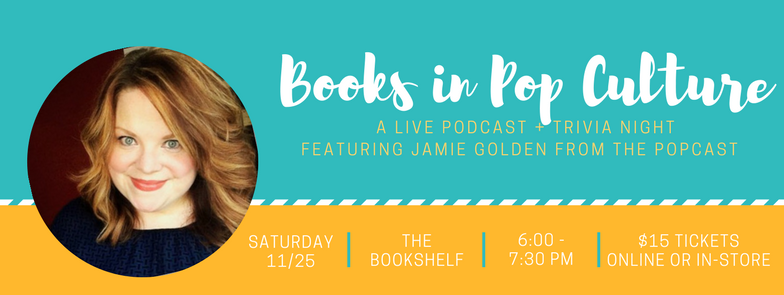 In the middle of the chaos, don't forget! Next Saturday, November 25 , is a big one! It's Small Business Saturday all across the country, and to celebrate, we're hosting a variety of pop-up shops inside The Bookshelf all day (including one by our town's  mini-makers ), plus we're welcoming a very special guest: Jamie Golden of my favorite podcast, The Popcast, will be here as a guest bookseller! Jamie and I are hosting a discussion and trivia night about Books in Pop Culture, and tickets are almost gone! Get yours  here before we sell out!