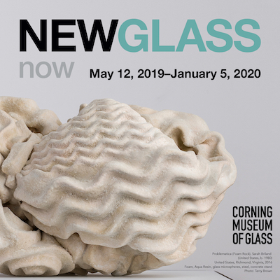 NEW GLASS NOW   May 12, 2019 - January 5, 2020  Corning Museum of Glass | One Museum Way Corning NY 14830 |  T 800.732.6845 |  info@cmog.org
