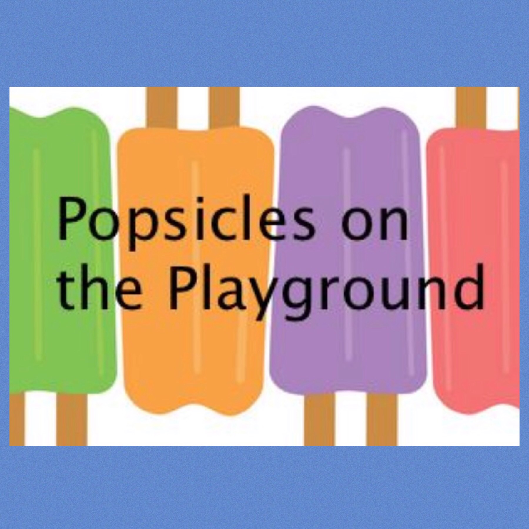 Popsicles on the Playground.JPG