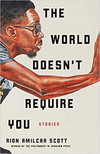 The World Doesn't Require You   announces the arrival of a generational talent, as Rion Amilcar Scott shatters rigid genre lines to explore larger themes of religion, violence, and love―all told with sly humor and a dash of magical realism.