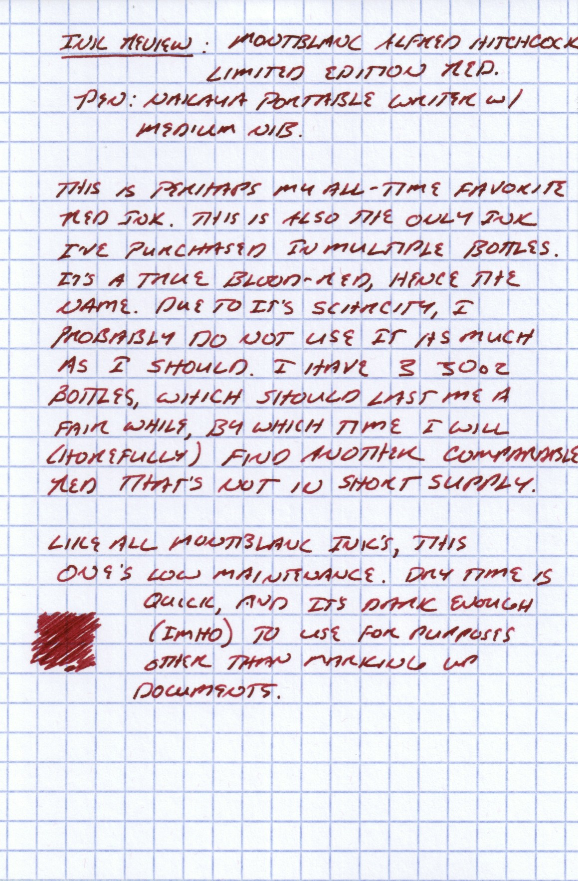 "The ink is a dark ""blood red,"" and I haven't seen any ink that I would call its equivalent.  Diamine has some dark reds that come close, but none have the same combination of great color and low-maintenance qualities that this ink has."