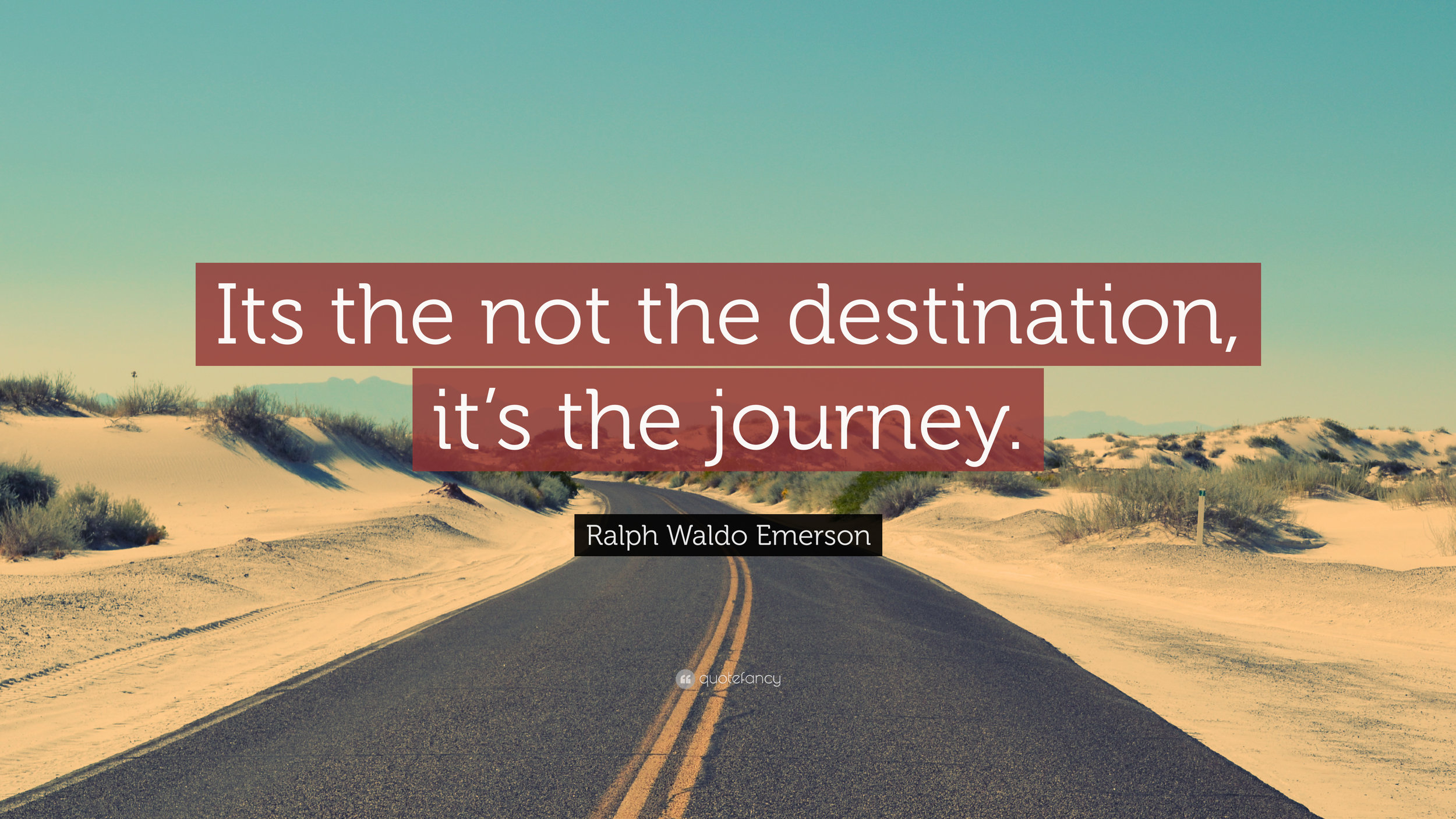 2588623-Ralph-Waldo-Emerson-Quote-Its-the-not-the-destination-it-s-the.jpg