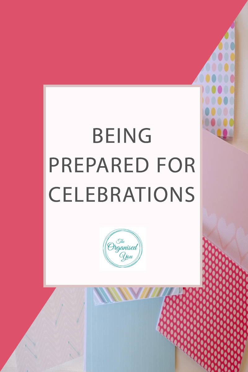 Being Prepared for Celebrations - organising yourself to be prepared for celebrations can be a huge time-saver because you won't be rushing around at the last minute. Having things set up and in storage that you can quickly grab when you have a celebration is a great way to keep yourself organised. Click through to read the full post!