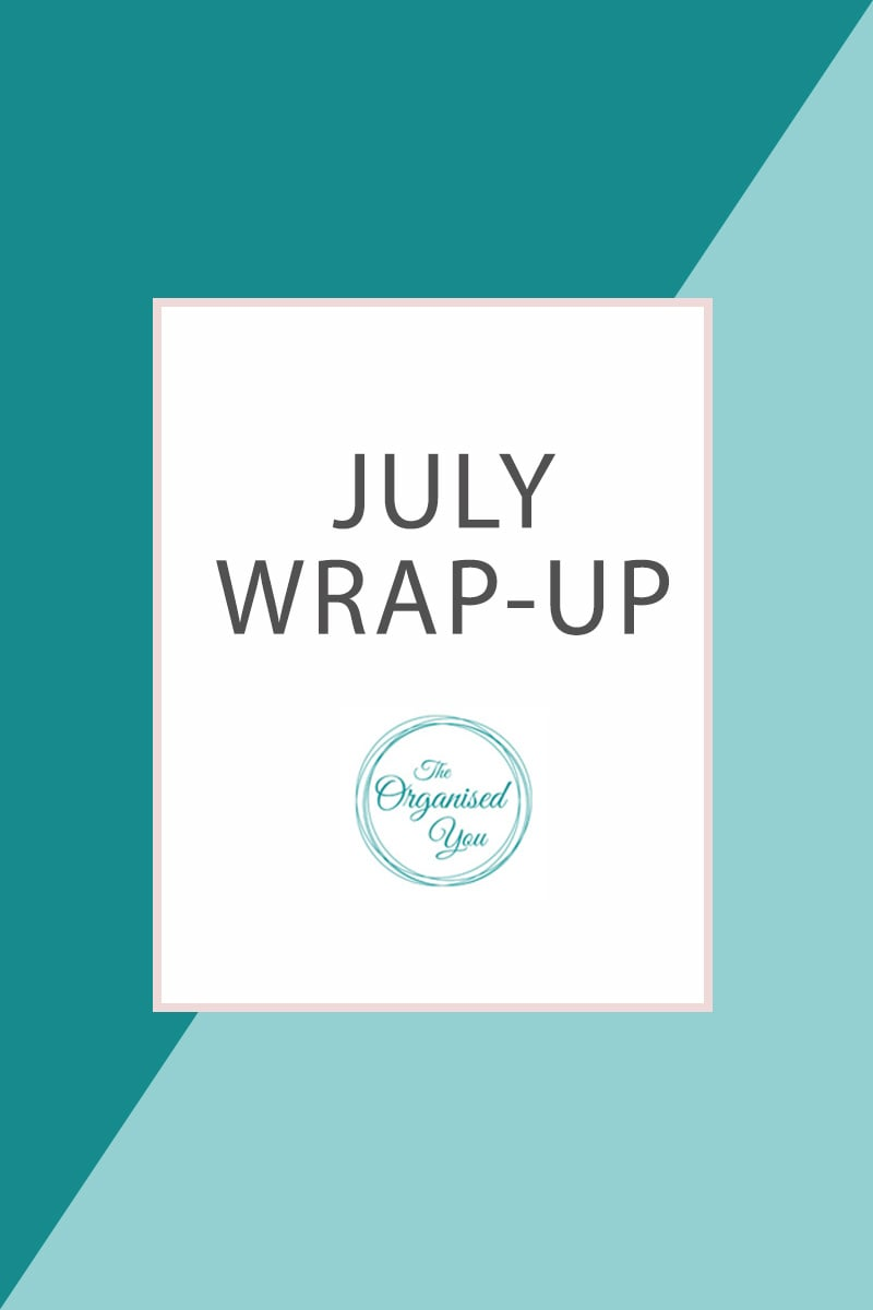 July Wrap-up - a recap of the organising projects and inspiration from The Organised You over the month of July, Click through for loads of ideas for getting your home and family organised