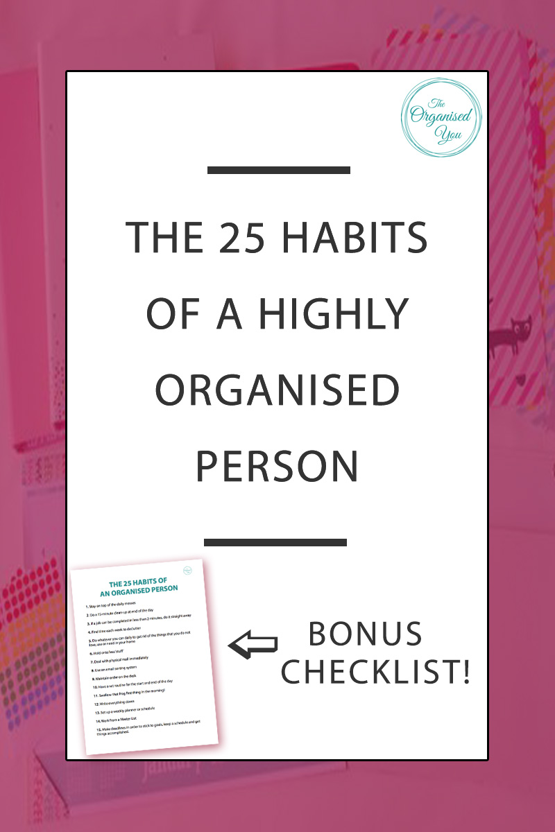 The 25 habits of a highly organised person - An organised person is someone who has turned a variety of tools and systems in their lives into daily habits, which then allows them to approach their day with greater efficiency, productivity and focus.The great news is that it means anyone can become organised! It's just about incorporating 1 or 2 new routines into your week and sticking at them until they become a habit. Click through to learn the 25 habits of a highly organised person, and get your BONUS checklist for setting goals and keeping you on track