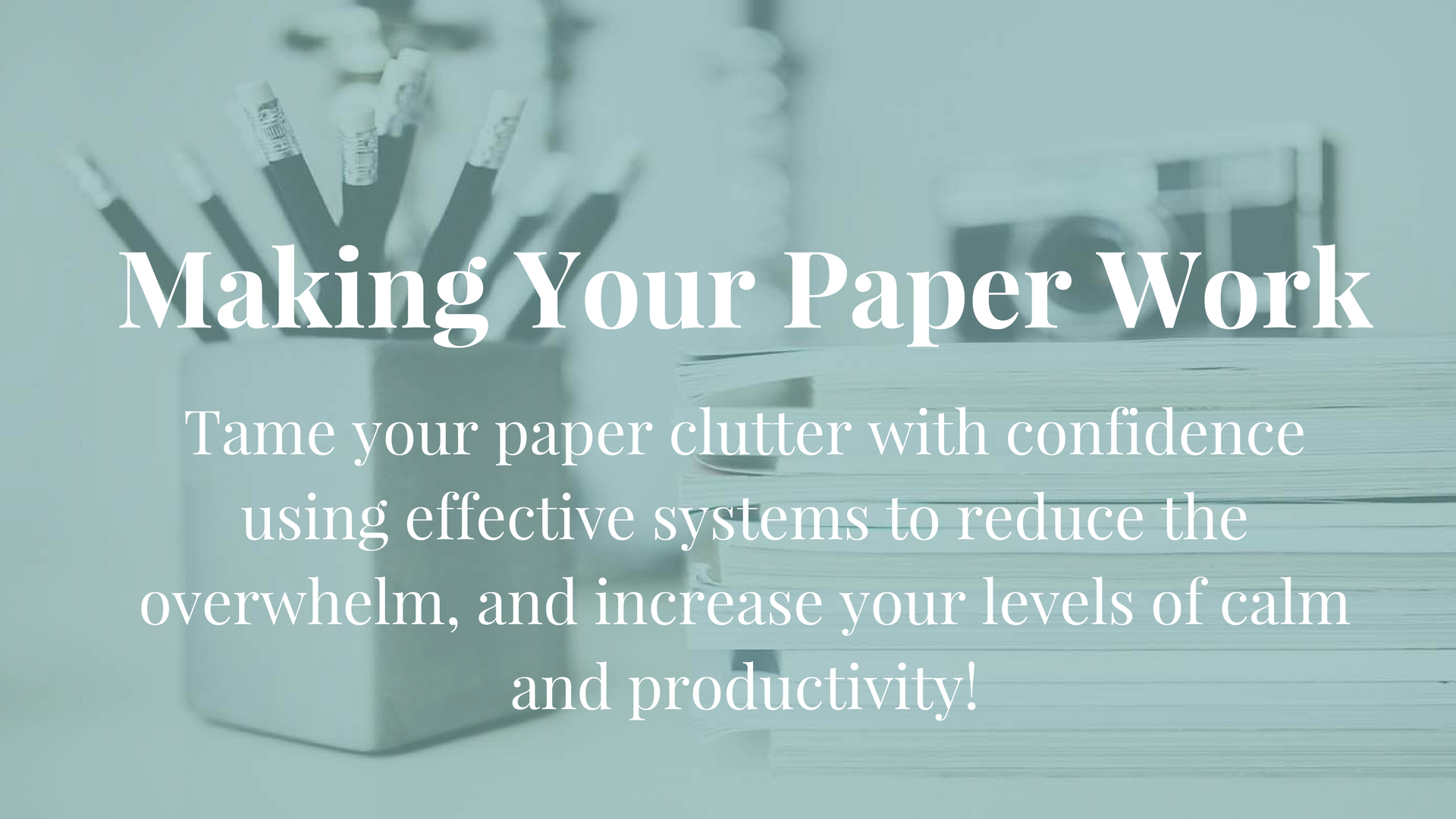 Making Your Paper Work  - a live online program from The Organised You to help you learn how to create effective paperwork systems for your home, ditch the overwhelm, and confidently tackle the paper clutter!